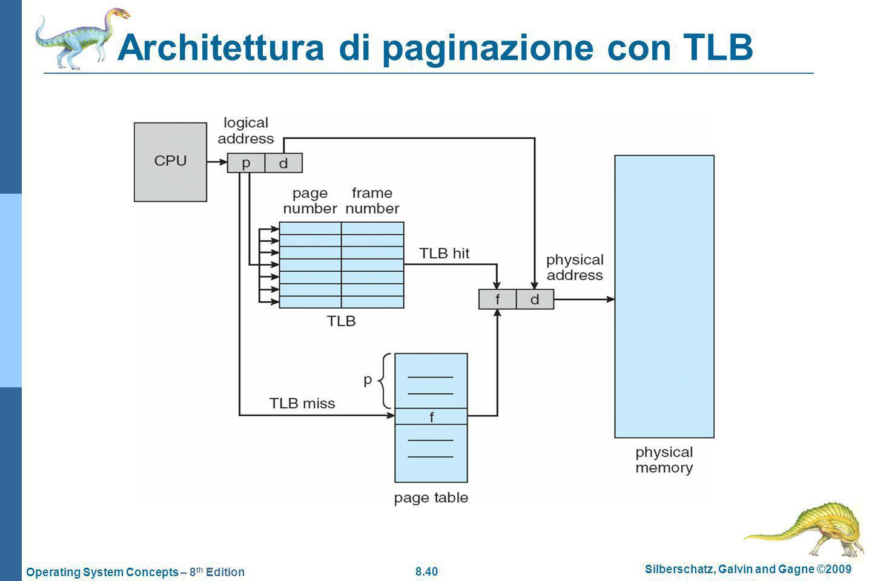 8.40 Silberschatz, Galvin and Gagne ©2009 Operating System Concepts – 8 th Edition Architettura di paginazione con TLB