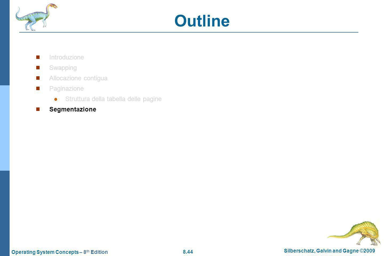 8.44 Silberschatz, Galvin and Gagne ©2009 Operating System Concepts – 8 th Edition Outline Introduzione Swapping Allocazione contigua Paginazione Struttura della tabella delle pagine Segmentazione
