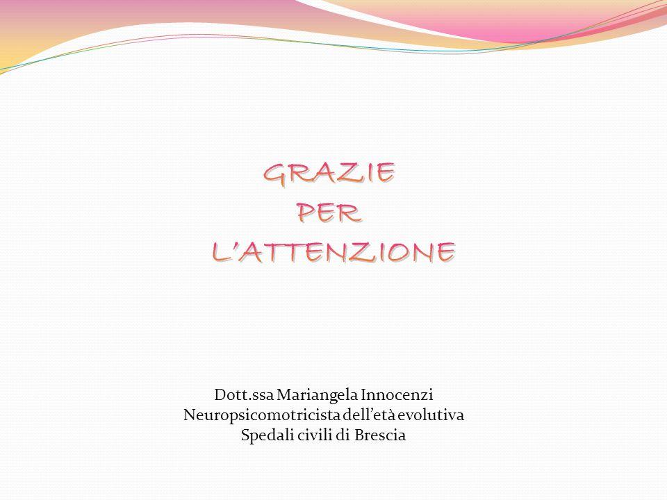 Dott.ssa Mariangela Innocenzi Neuropsicomotricista delletà evolutiva Spedali civili di Brescia