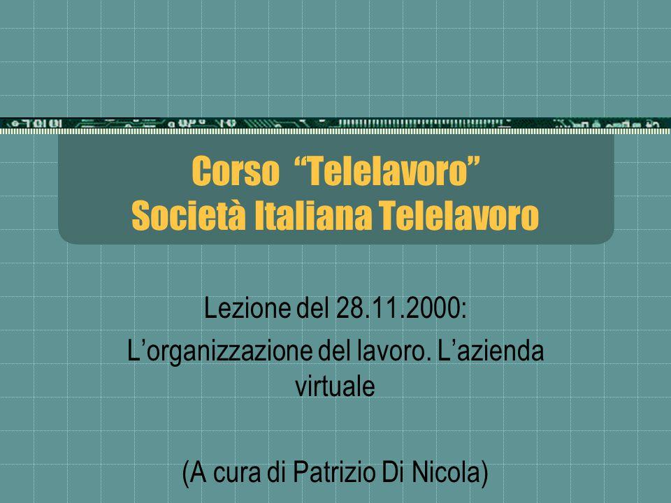 Corso Telelavoro Società Italiana Telelavoro Lezione del 28.11.2000: Lorganizzazione del lavoro. Lazienda virtuale (A cura di Patrizio Di Nicola)