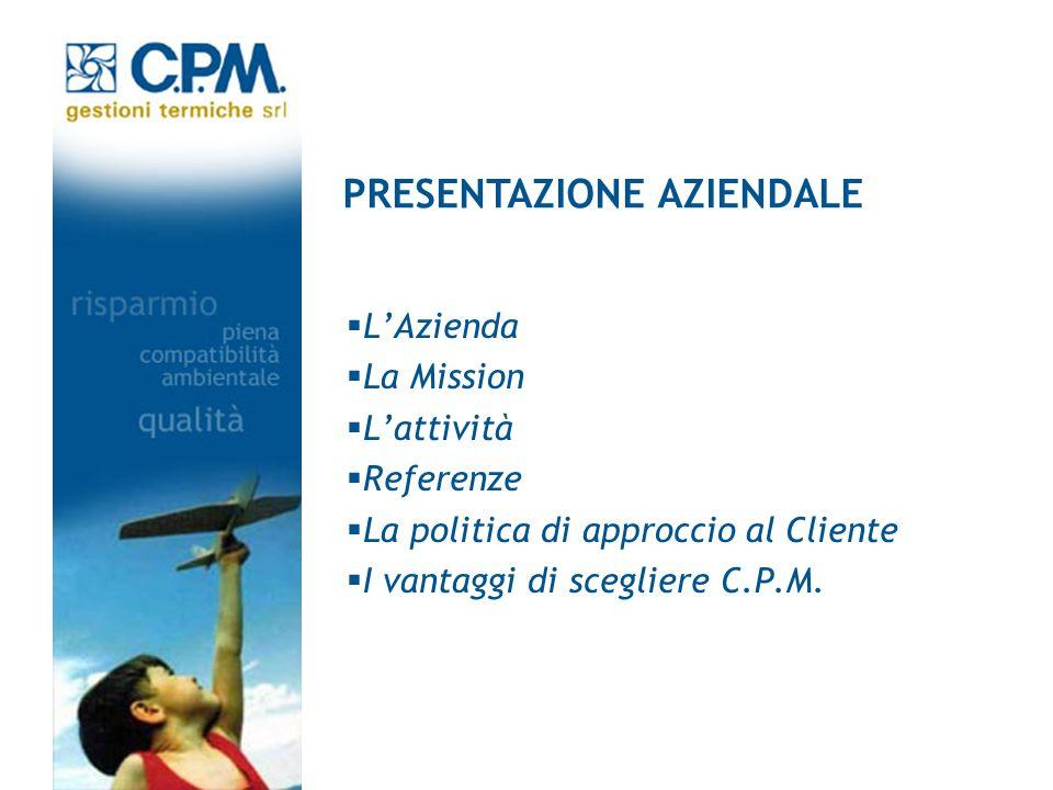 LAzienda La Mission Lattività Referenze La politica di approccio al Cliente I vantaggi di scegliere C.P.M. PRESENTAZIONE AZIENDALE