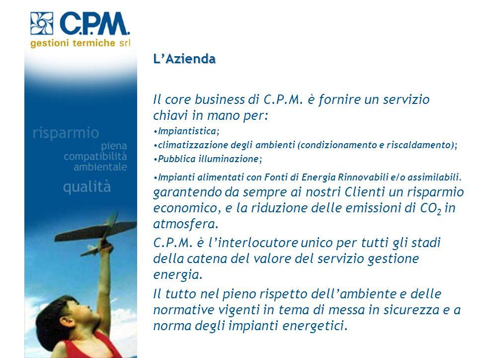 LAzienda Il core business di C.P.M. è fornire un servizio chiavi in mano per: Impiantistica; climatizzazione degli ambienti (condizionamento e riscald