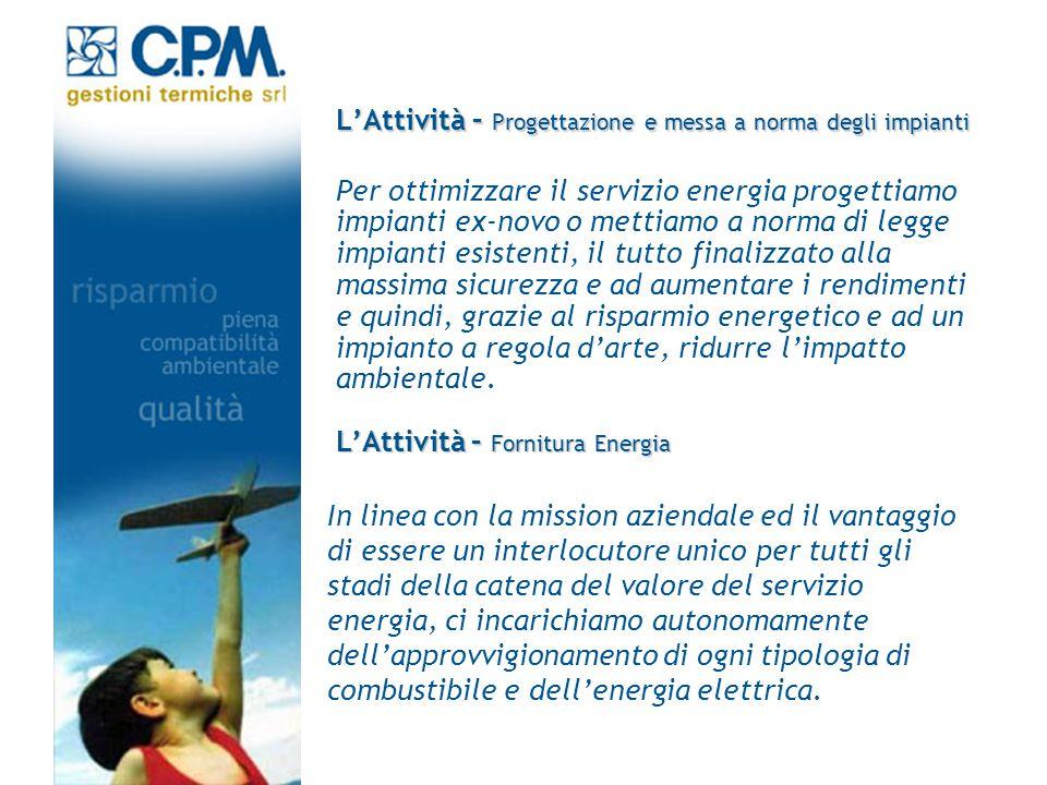 LAttività – Progettazione e messa a norma degli impianti Per ottimizzare il servizio energia progettiamo impianti ex-novo o mettiamo a norma di legge