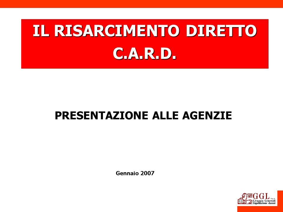 IL RISARCIMENTO DIRETTO C.A.R.D. PRESENTAZIONE ALLE AGENZIE Gennaio 2007