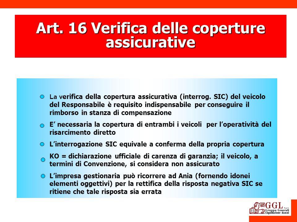 Art. 16 Verifica delle coperture assicurative La v erifica della copertura assicurativa (interrog. SIC) del veicolo del Responsabile è requisito indis