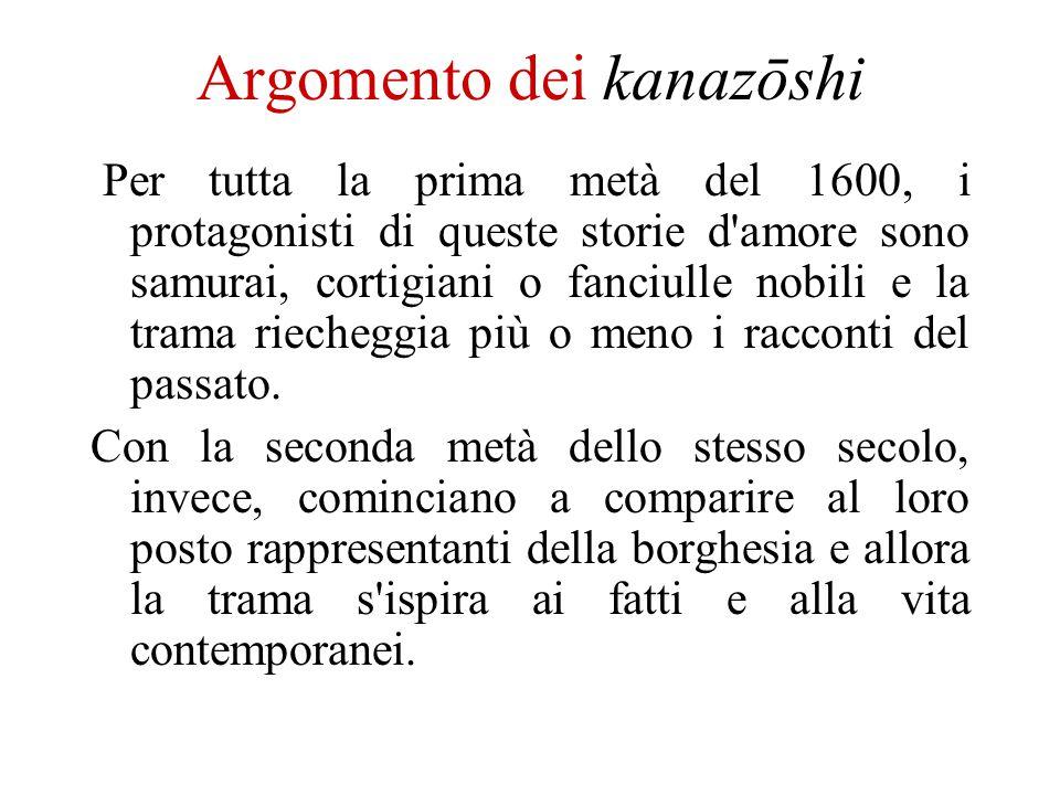 Argomento dei kanazōshi Per tutta la prima metà del 1600, i protagonisti di queste storie d'amore sono samurai, cortigiani o fanciulle nobili e la tra