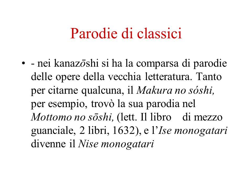 Parodie di classici - nei kanazōshi si ha la comparsa di parodie delle opere della vecchia letteratura. Tanto per citarne qualcuna, il Makura no sóshi
