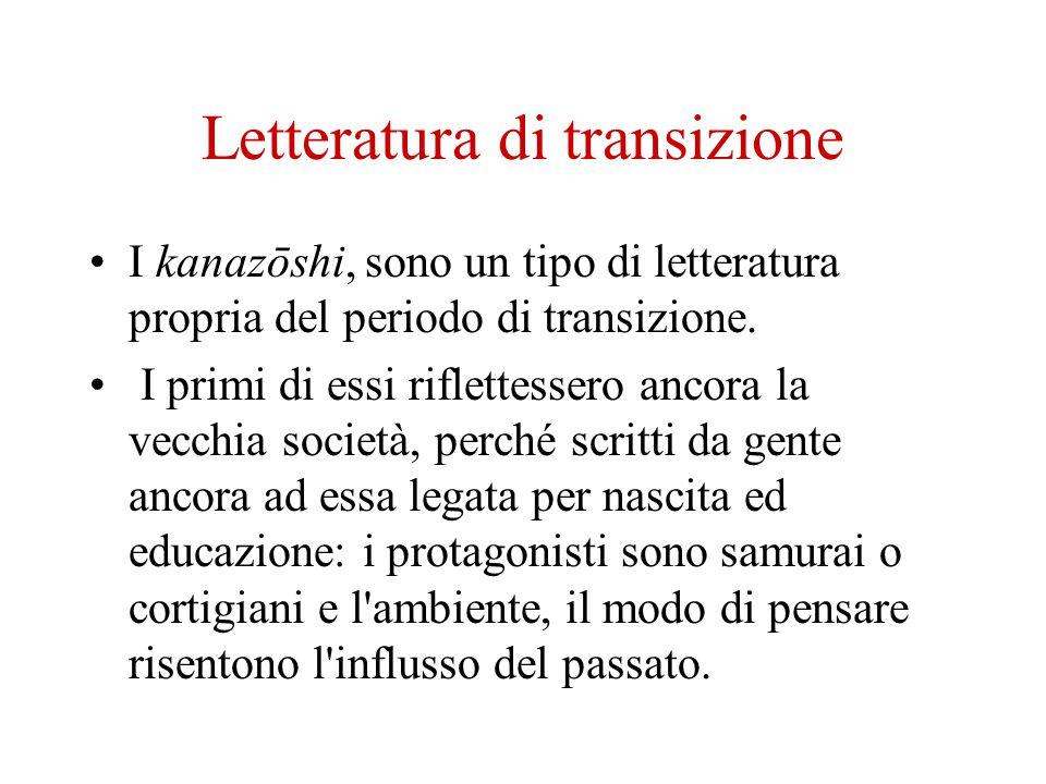 Letteratura di transizione I kanazōshi, sono un tipo di letteratura propria del periodo di transizione. I primi di essi riflettessero ancora la vecchi