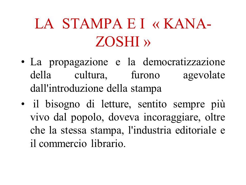 LA STAMPA E I « KANA- ZOSHI » La propagazione e la democratizzazione della cultura, furono agevolate dall'introduzione della stampa il bisogno di lett