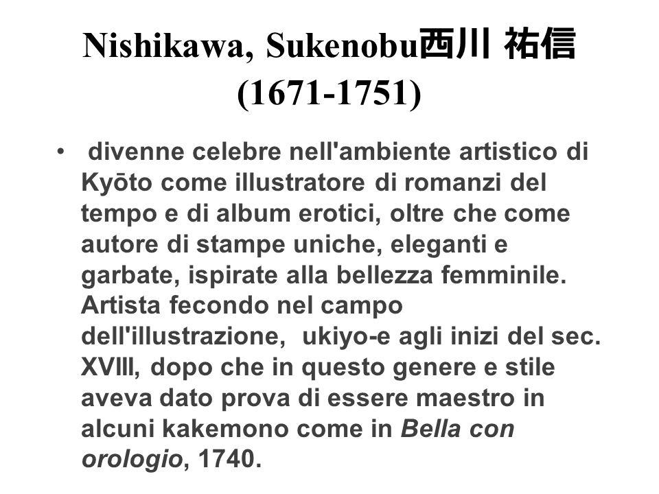 Nishikawa, Sukenobu (1671-1751) divenne celebre nell'ambiente artistico di Kyōto come illustratore di romanzi del tempo e di album erotici, oltre che