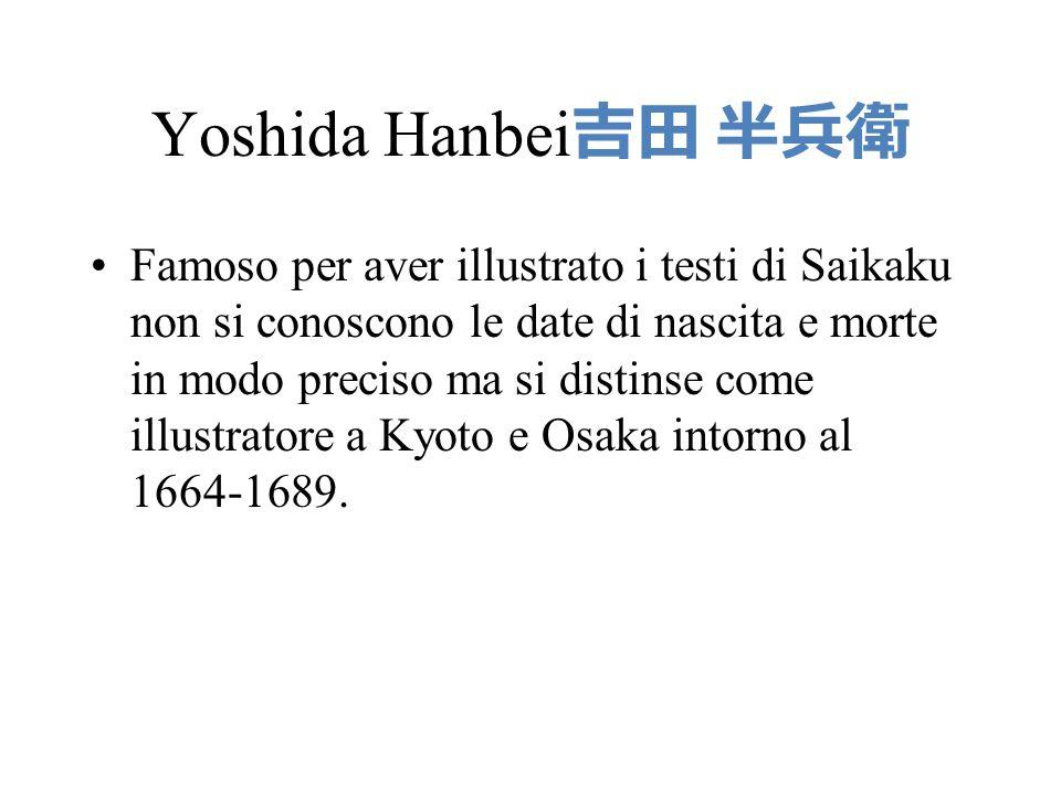 Yoshida Hanbei Famoso per aver illustrato i testi di Saikaku non si conoscono le date di nascita e morte in modo preciso ma si distinse come illustrat