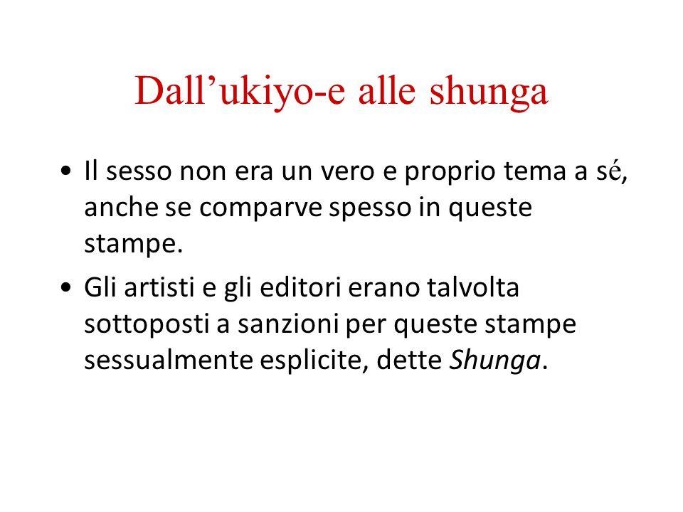 Dallukiyo-e alle shunga Il sesso non era un vero e proprio tema a s é, anche se comparve spesso in queste stampe. Gli artisti e gli editori erano talv