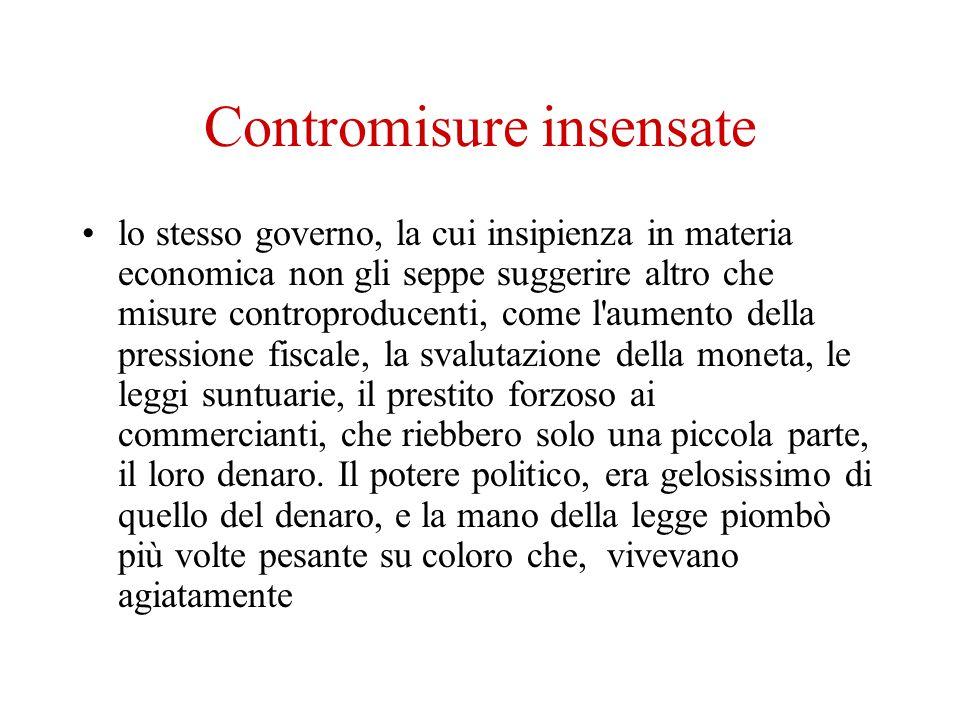 Contromisure insensate lo stesso governo, la cui insipienza in materia economica non gli seppe suggerire altro che misure controproducenti, come l'aum