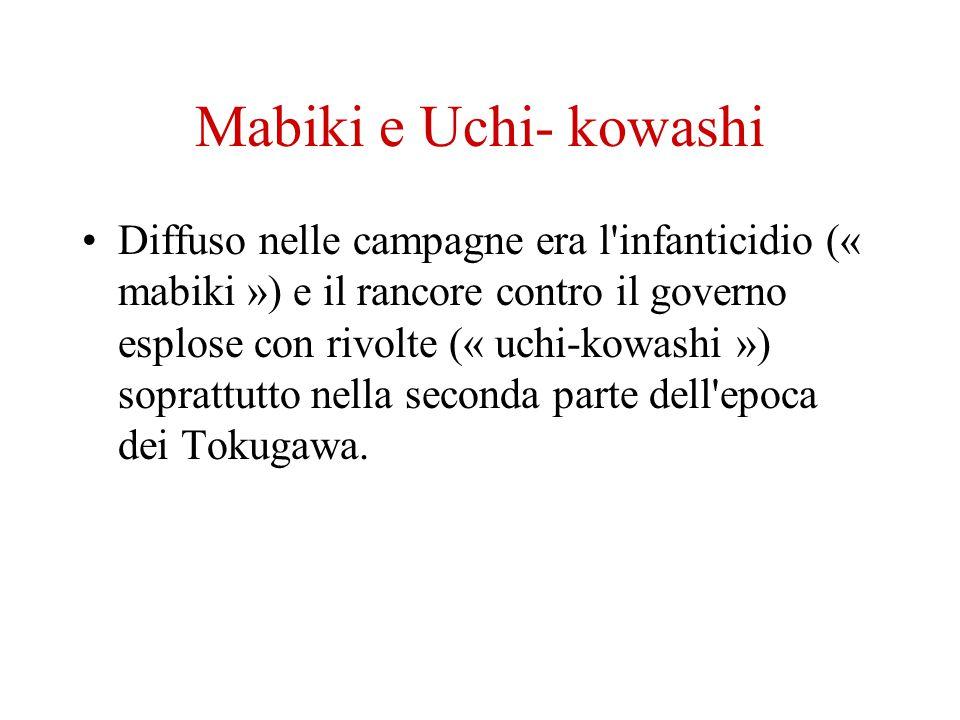 Mabiki e Uchi- kowashi Diffuso nelle campagne era l'infanticidio (« mabiki ») e il rancore contro il governo esplose con rivolte (« uchi-kowashi ») so