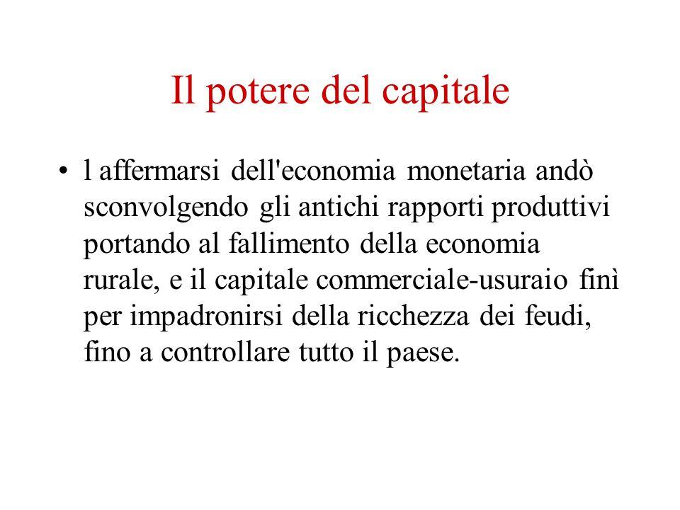 Il potere del capitale l affermarsi dell'economia monetaria andò sconvolgendo gli antichi rapporti produttivi portando al fallimento della economia ru