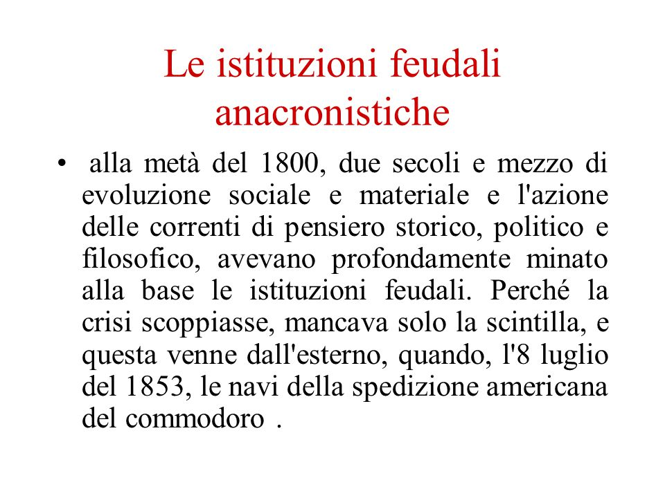 Le istituzioni feudali anacronistiche alla metà del 1800, due secoli e mezzo di evoluzione sociale e materiale e l'azione delle correnti di pensiero s