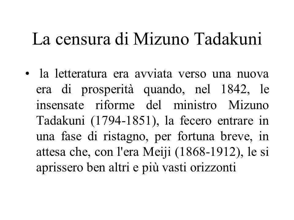 La censura di Mizuno Tadakuni la letteratura era avviata verso una nuova era di prosperità quando, nel 1842, le insensate riforme del ministro Mizuno