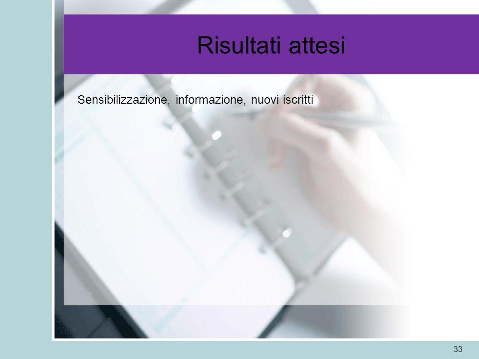 Risultati attesi 33 Sensibilizzazione, informazione, nuovi iscritti