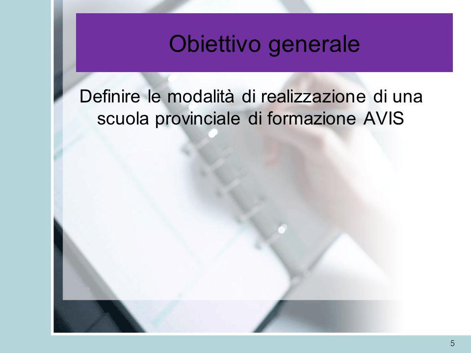 Obiettivo generale Definire le modalità di realizzazione di una scuola provinciale di formazione AVIS 5