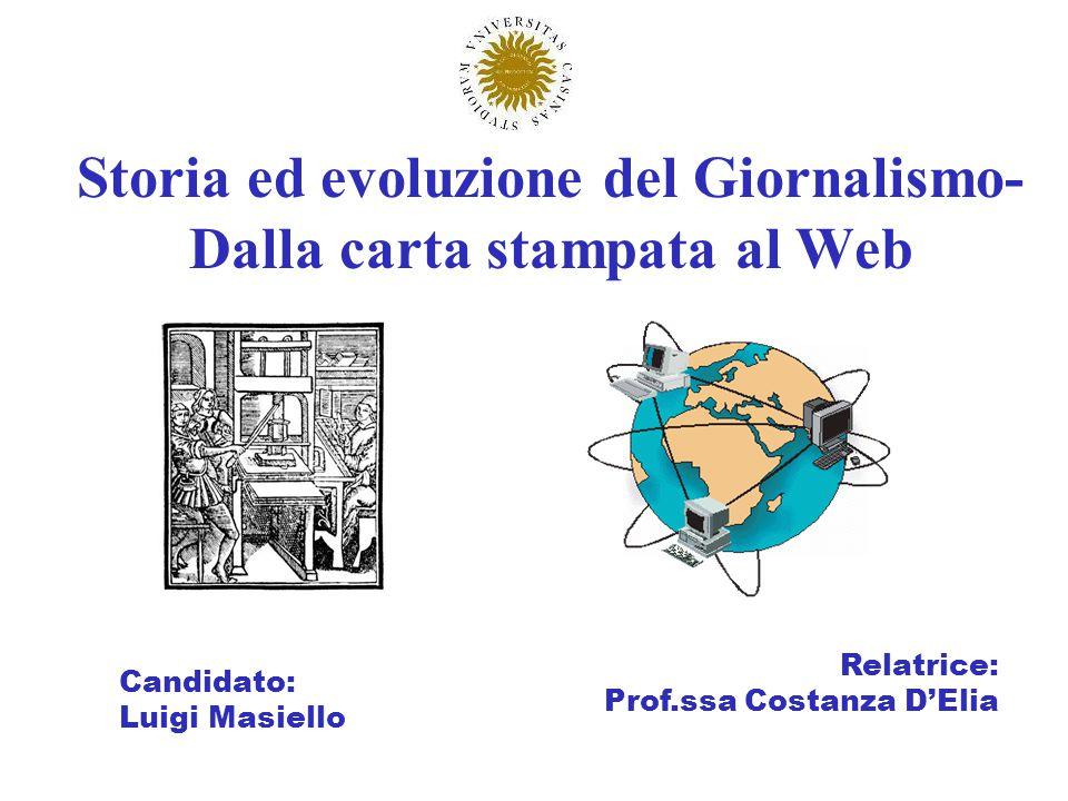 Storia ed evoluzione del Giornalismo- Dalla carta stampata al Web Candidato: Luigi Masiello Relatrice: Prof.ssa Costanza DElia