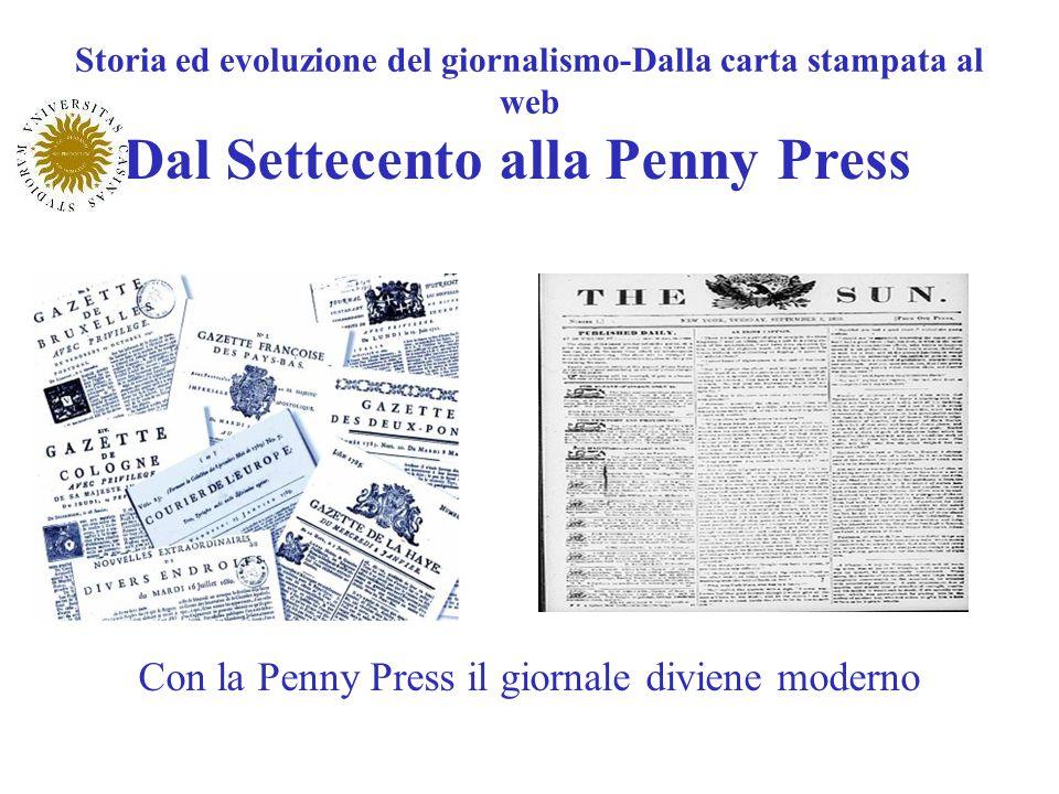 Storia ed evoluzione del giornalismo-Dalla carta stampata al web Dal Settecento alla Penny Press Con la Penny Press il giornale diviene moderno