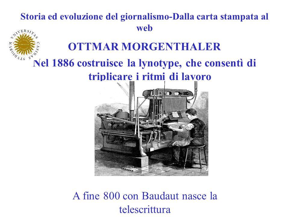 Storia ed evoluzione del giornalismo-Dalla carta stampata al web OTTMAR MORGENTHALER Nel 1886 costruisce la lynotype, che consentì di triplicare i rit