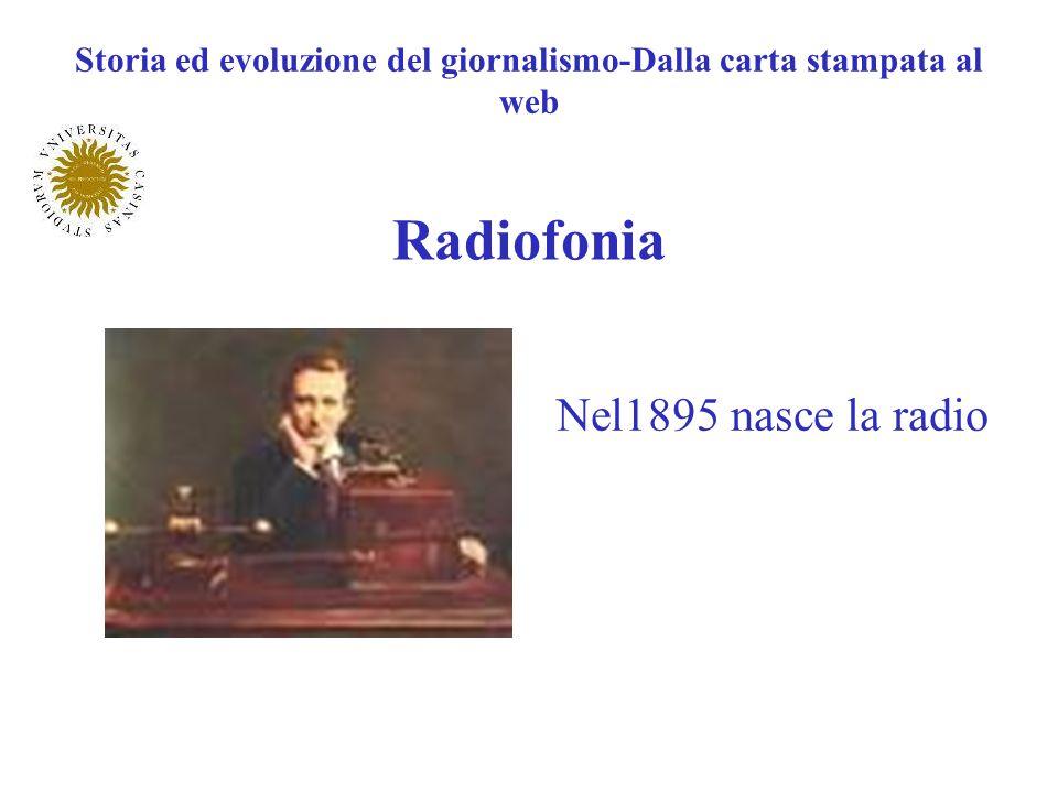Radiofonia Nel1895 nasce la radio Storia ed evoluzione del giornalismo-Dalla carta stampata al web
