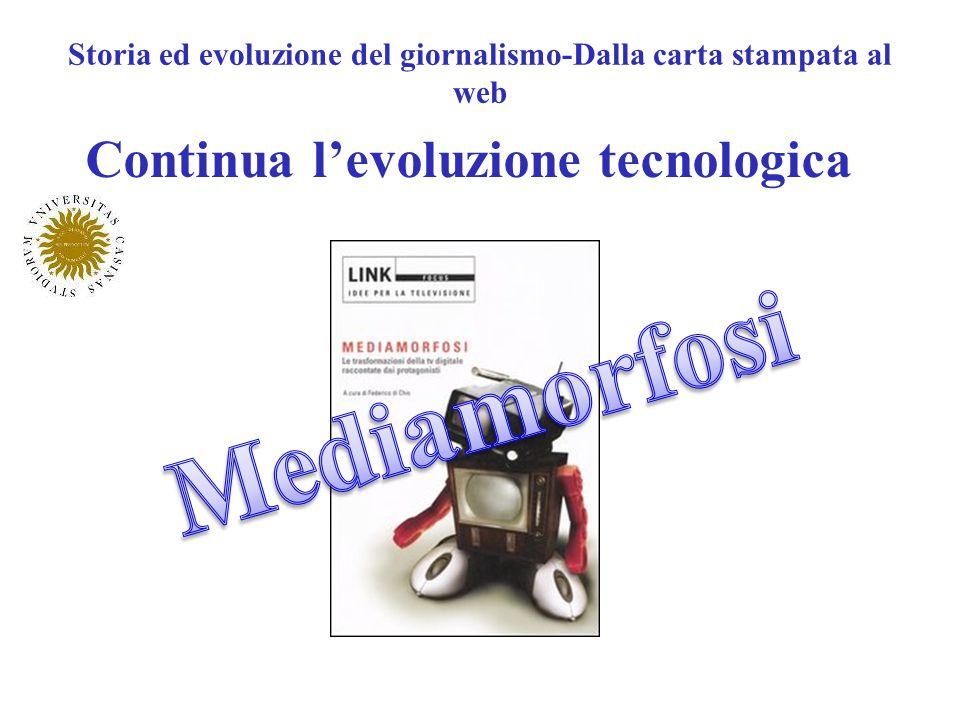 Storia ed evoluzione del giornalismo-Dalla carta stampata al web Continua levoluzione tecnologica