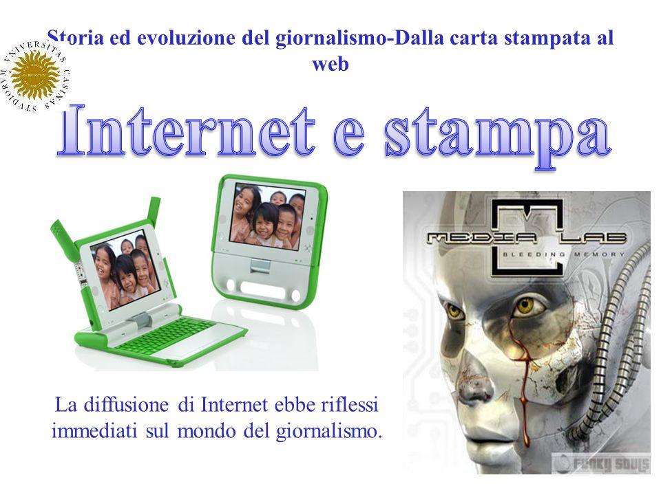 Storia ed evoluzione del giornalismo-Dalla carta stampata al web La diffusione di Internet ebbe riflessi immediati sul mondo del giornalismo.