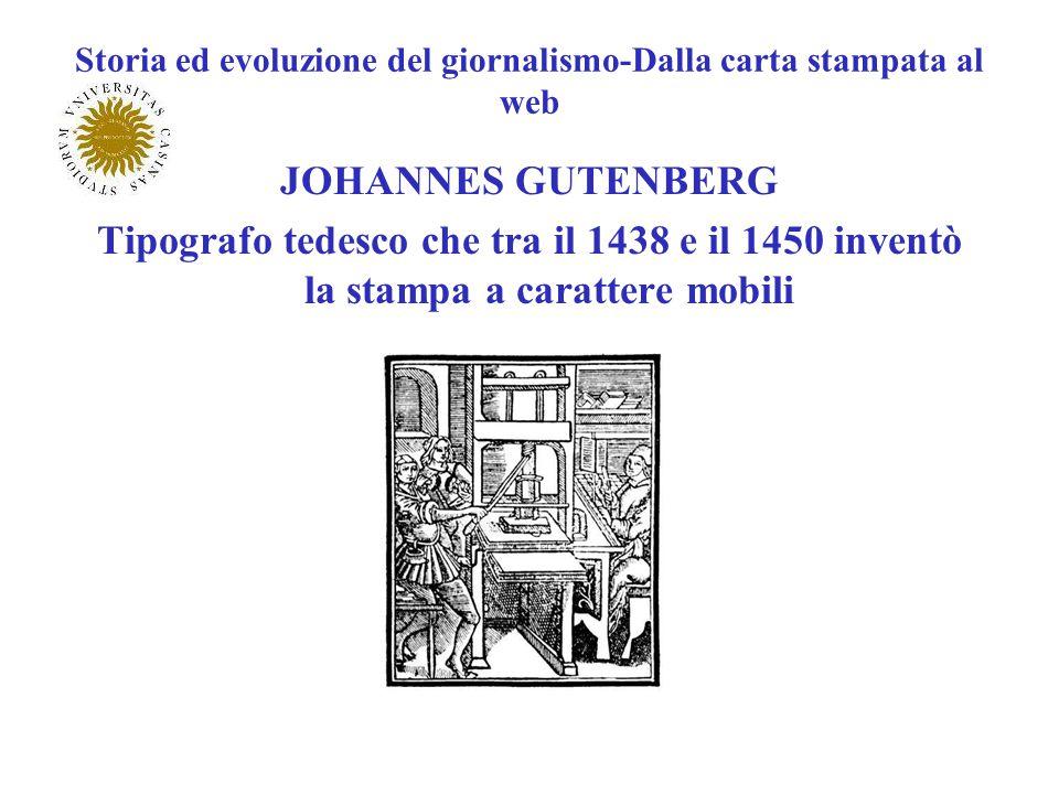 Storia ed evoluzione del giornalismo-Dalla carta stampata al web JOHANNES GUTENBERG Tipografo tedesco che tra il 1438 e il 1450 inventò la stampa a ca