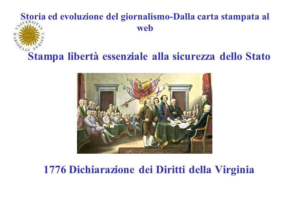Storia ed evoluzione del giornalismo-Dalla carta stampata al web Stampa libertà essenziale alla sicurezza dello Stato 1776 Dichiarazione dei Diritti d