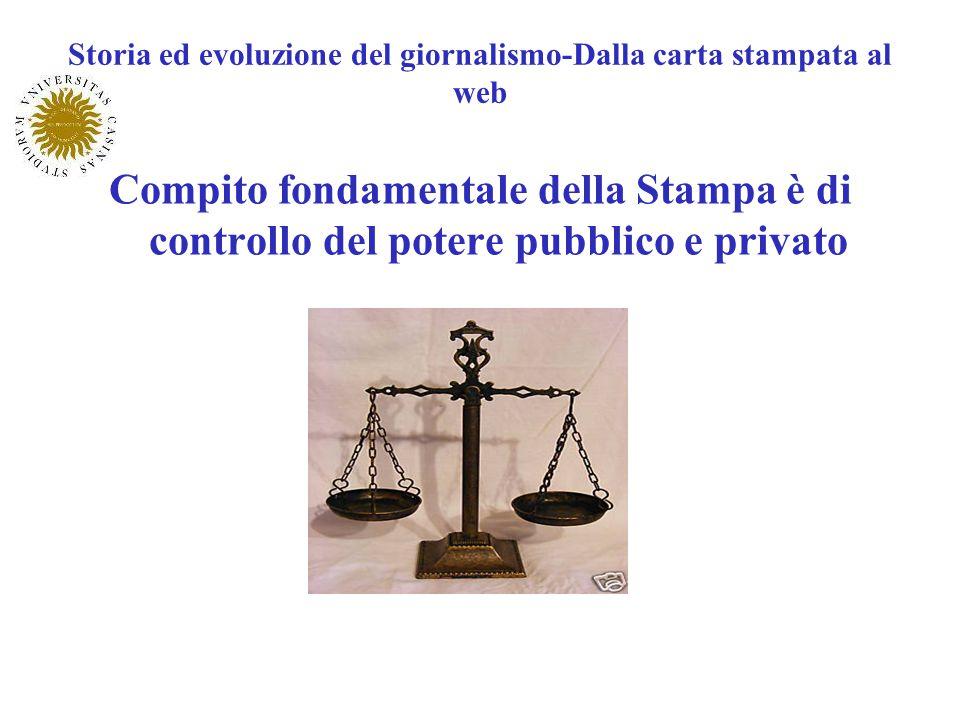 Storia ed evoluzione del giornalismo-Dalla carta stampata al web Compito fondamentale della Stampa è di controllo del potere pubblico e privato