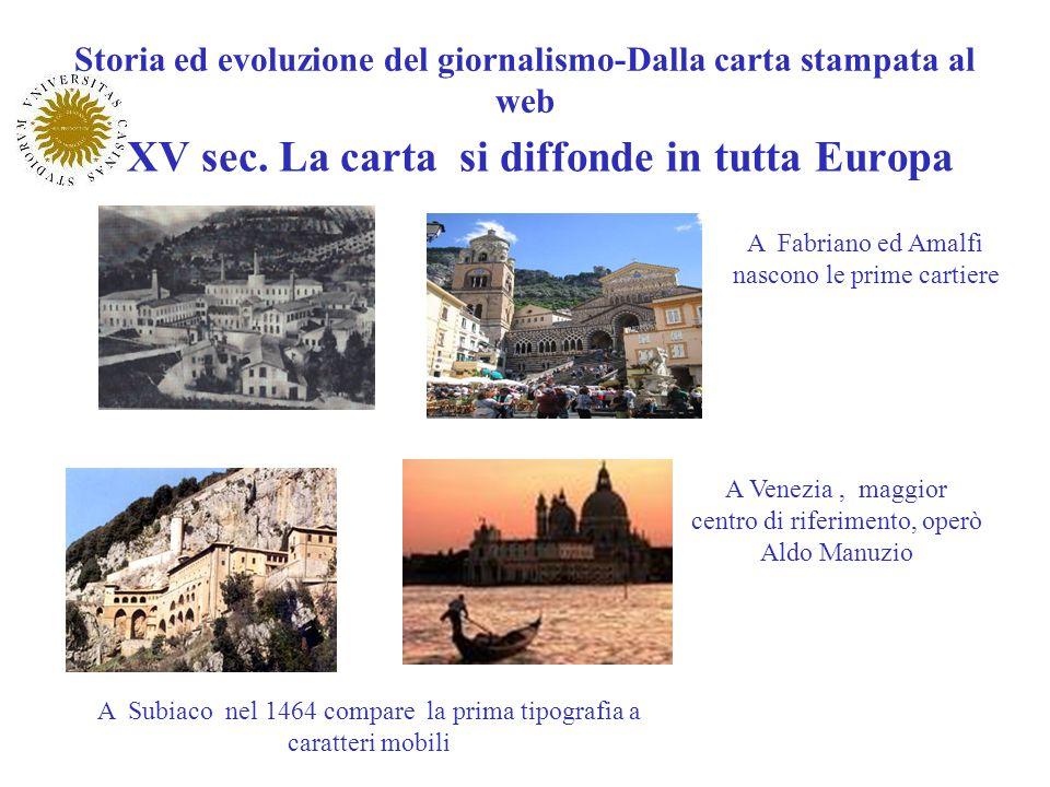 Storia ed evoluzione del giornalismo-Dalla carta stampata al web XV sec. La carta si diffonde in tutta Europa A Fabriano ed Amalfi nascono le prime ca