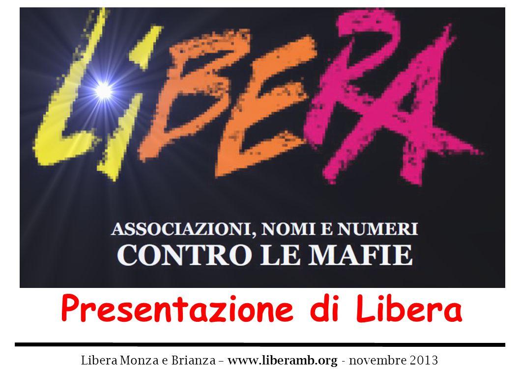Presentazione di Libera Libera Monza e Brianza – www.liberamb.org - novembre 2013