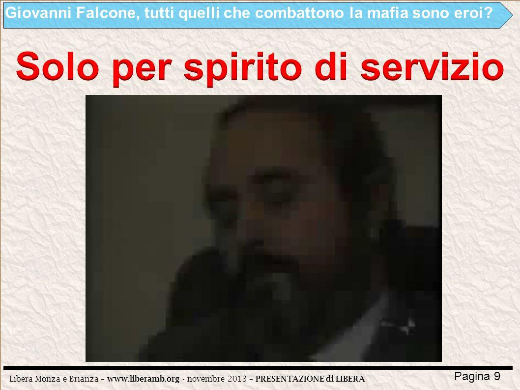 Libera Monza e Brianza – www.liberamb.org - novembre 2013 – PRESENTAZIONE di LIBERA Pagina 9 Giovanni Falcone, tutti quelli che combattono la mafia so
