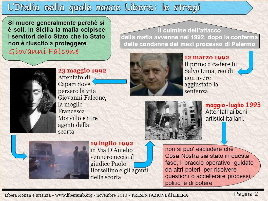 Libera Monza e Brianza – www.liberamb.org - novembre 2013 – PRESENTAZIONE di LIBERA Pagina 2 Si muore generalmente perchè si è soli. In Sicilia la maf