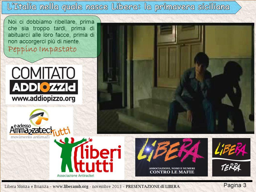 Libera Monza e Brianza – www.liberamb.org - novembre 2013 – PRESENTAZIONE di LIBERA Pagina 3 Noi ci dobbiamo ribellare, prima che sia troppo tardi, pr