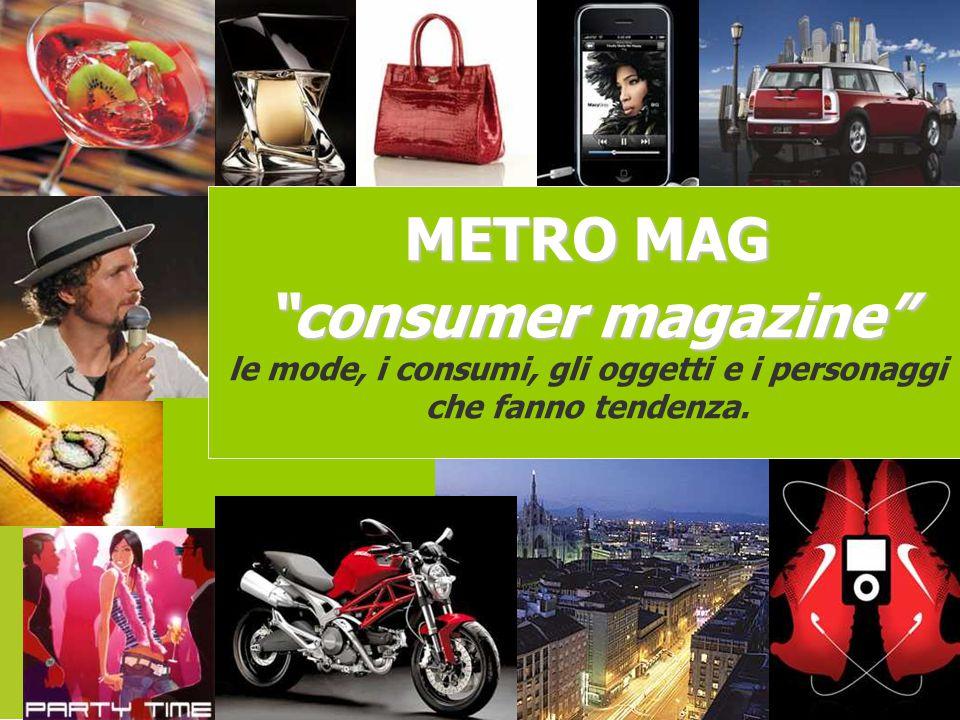 Dal 25 settembre METRO MAG consumer magazine le mode, i consumi, gli oggetti e i personaggi che fanno tendenza.