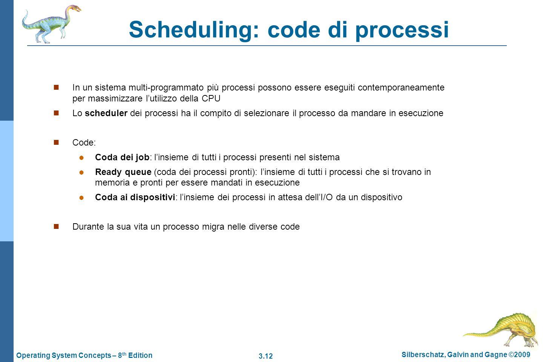 3.12 Silberschatz, Galvin and Gagne ©2009 Operating System Concepts – 8 th Edition Scheduling: code di processi In un sistema multi-programmato più pr