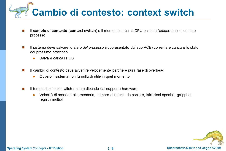 3.16 Silberschatz, Galvin and Gagne ©2009 Operating System Concepts – 8 th Edition Cambio di contesto: context switch Il cambio di contesto (context s