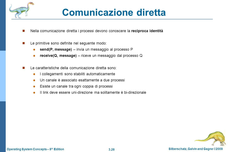 3.28 Silberschatz, Galvin and Gagne ©2009 Operating System Concepts – 8 th Edition Comunicazione diretta Nella comunicazione diretta i processi devono