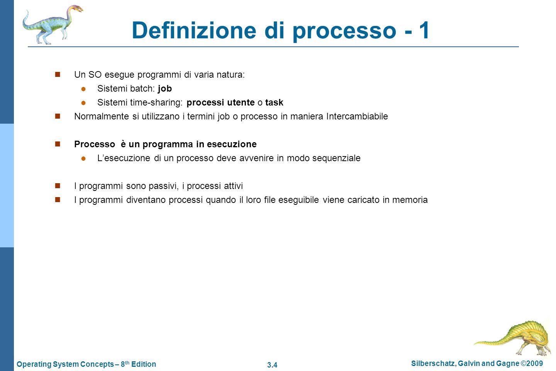 3.4 Silberschatz, Galvin and Gagne ©2009 Operating System Concepts – 8 th Edition Definizione di processo - 1 Un SO esegue programmi di varia natura: