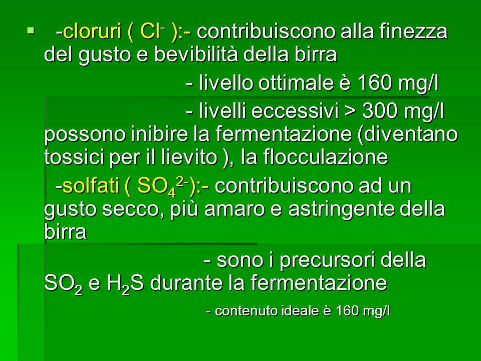 -cloruri ( Cl - ):- contribuiscono alla finezza del gusto e bevibilità della birra -cloruri ( Cl - ):- contribuiscono alla finezza del gusto e bevibil