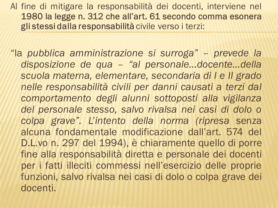 Al fine di mitigare la responsabilità dei docenti, interviene nel 1980 la legge n. 312 che allart. 61 secondo comma esonera gli stessi dalla responsab