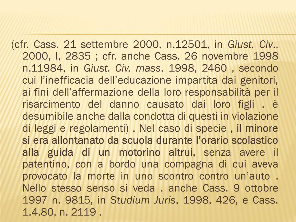 (cfr. Cass. 21 settembre 2000, n.12501, in Giust. Civ., 2000, I, 2835 ; cfr. anche Cass. 26 novembre 1998 n.11984, in Giust. Civ. mass. 1998, 2460, se