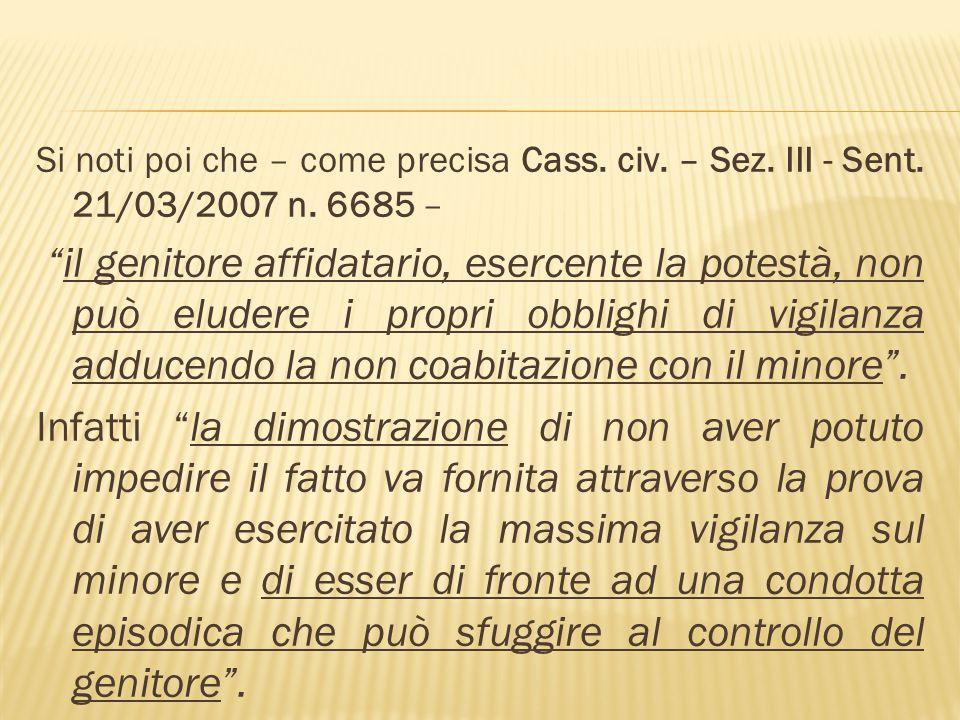 Si noti poi che – come precisa Cass. civ. – Sez. III - Sent. 21/03/2007 n. 6685 – il genitore affidatario, esercente la potestà, non può eludere i pro