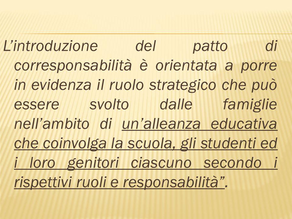 Lintroduzione del patto di corresponsabilità è orientata a porre in evidenza il ruolo strategico che può essere svolto dalle famiglie nellambito di un