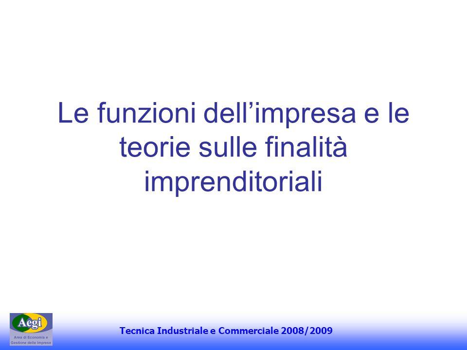 Tecnica Industriale e Commerciale 2008/2009 Le funzioni dellimpresa e le teorie sulle finalità imprenditoriali