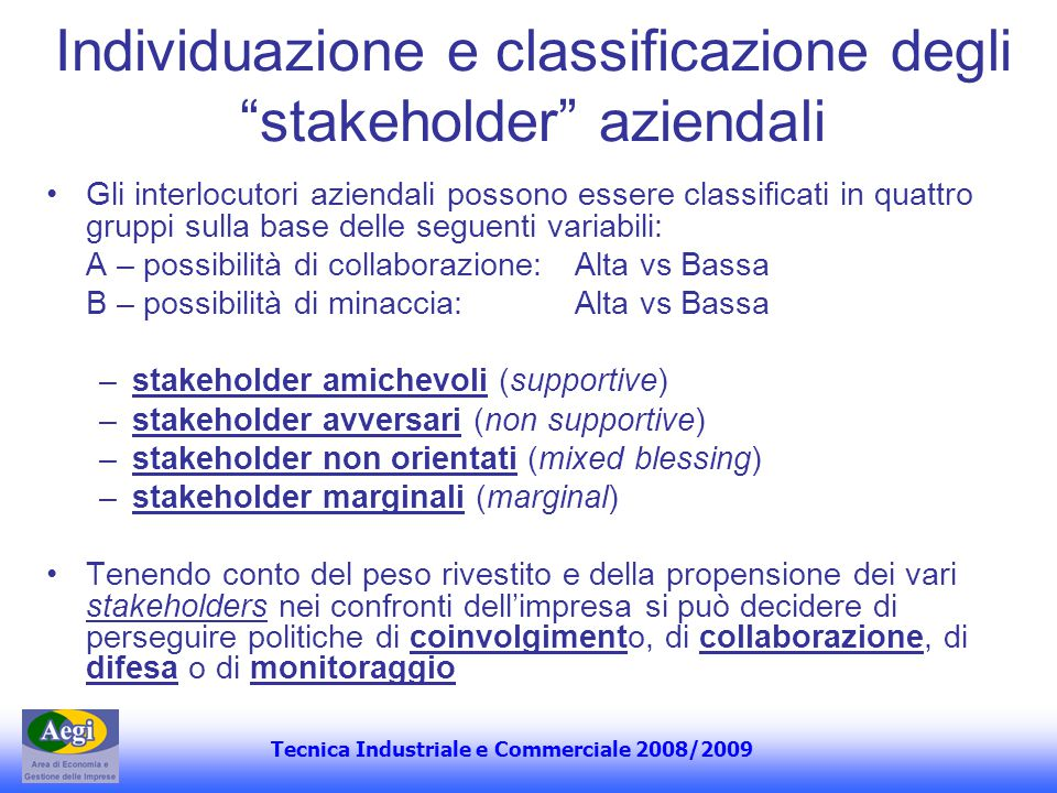 Tecnica Industriale e Commerciale 2008/2009 Individuazione e classificazione degli stakeholder aziendali Gli interlocutori aziendali possono essere cl