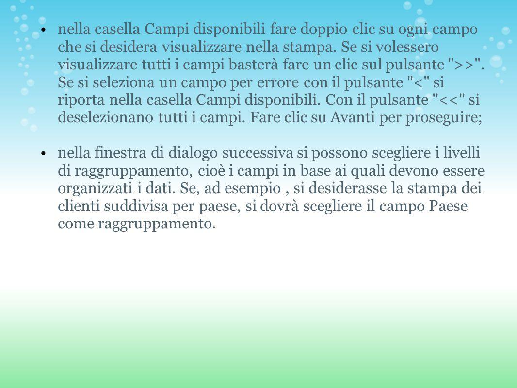 nella casella Campi disponibili fare doppio clic su ogni campo che si desidera visualizzare nella stampa.